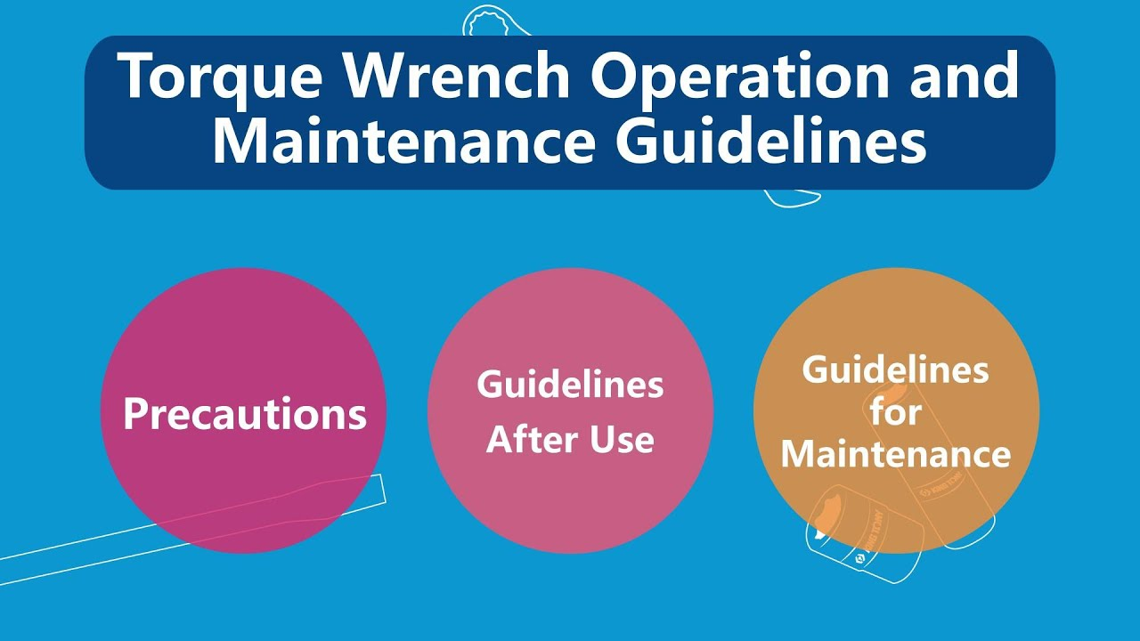 Torque wrench operation & maintenance guidelines